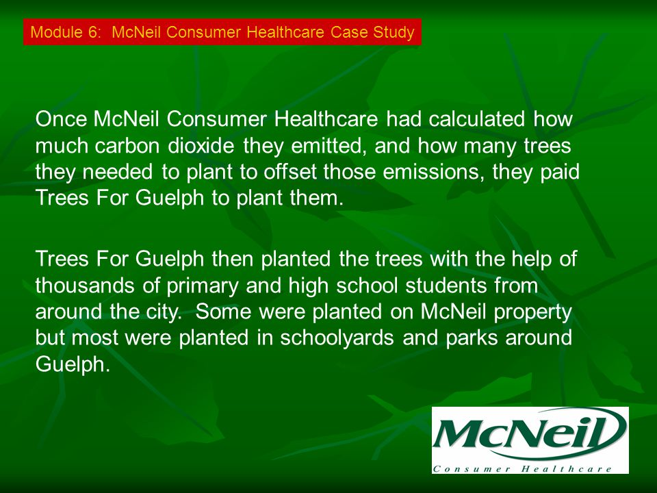 Once McNeil Consumer Healthcare had calculated how much carbon dioxide they emitted, and how many trees they needed to plant to offset those emissions, they paid Trees For Guelph to plant them.