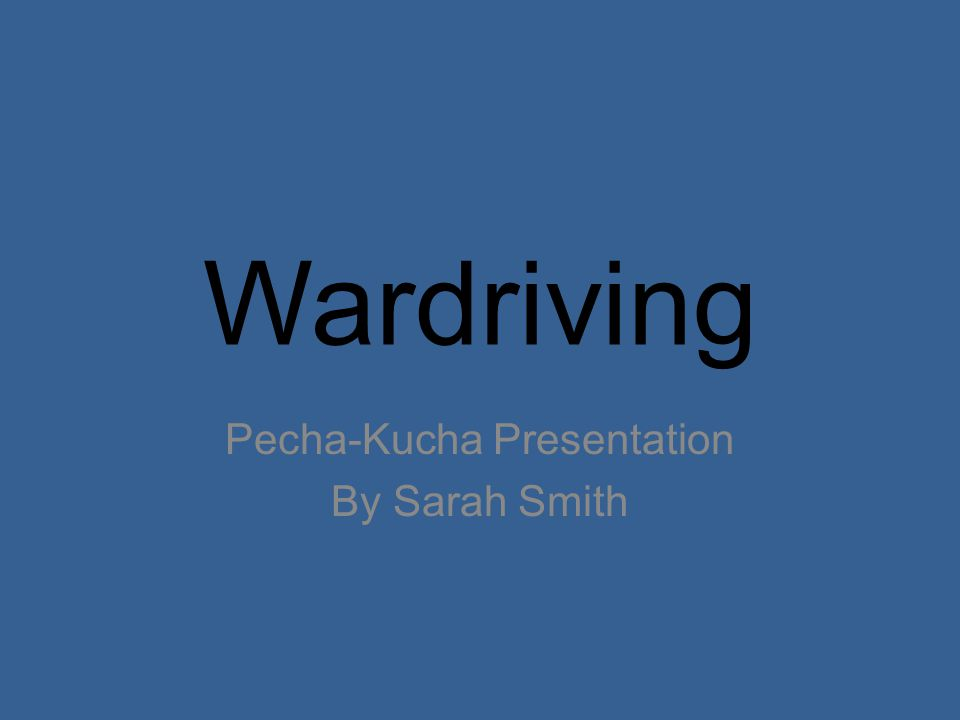 Wardriving Pecha-Kucha Presentation By Sarah Smith