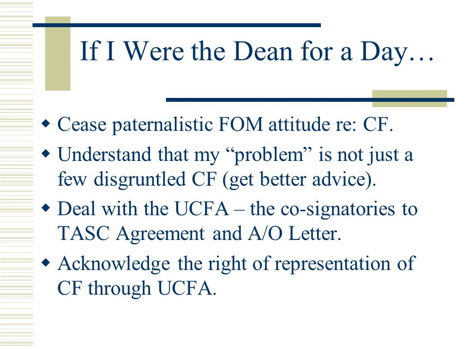 If I Were the Dean for a Day…  Cease paternalistic FOM attitude re: CF.