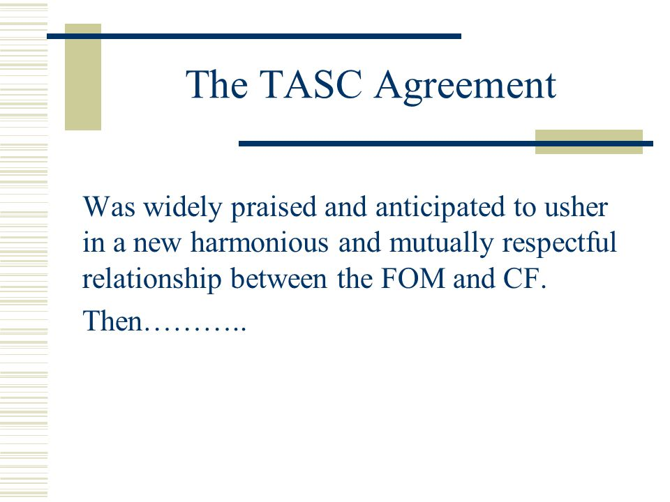 The TASC Agreement Was widely praised and anticipated to usher in a new harmonious and mutually respectful relationship between the FOM and CF.