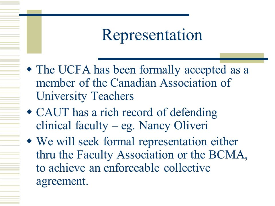 Representation  The UCFA has been formally accepted as a member of the Canadian Association of University Teachers  CAUT has a rich record of defending clinical faculty – eg.