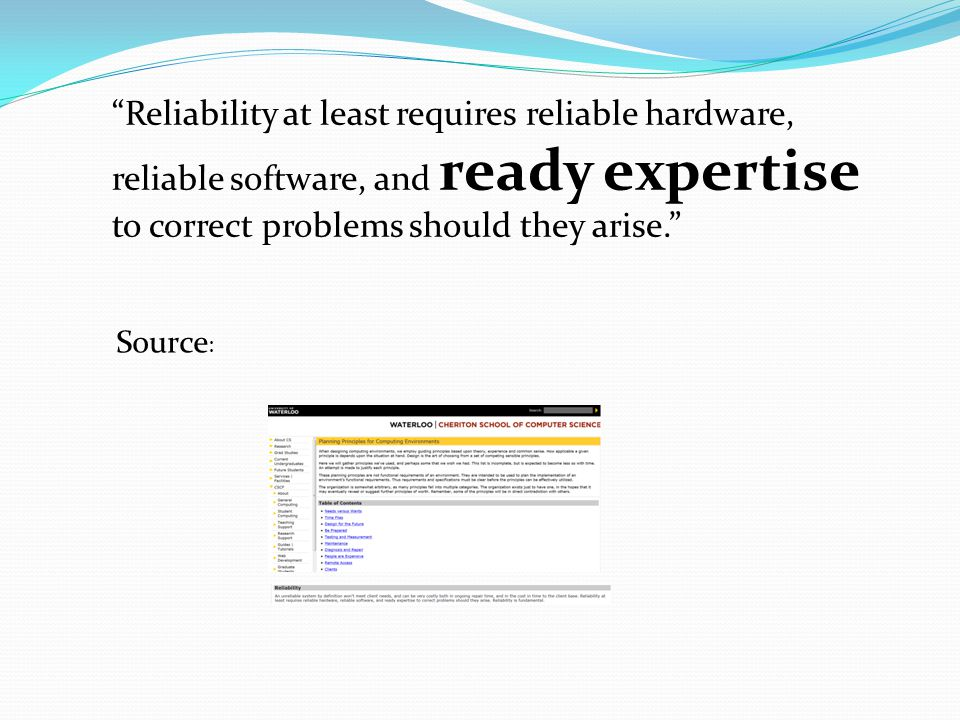 Reliability at least requires reliable hardware, reliable software, and ready expertise to correct problems should they arise. Source :