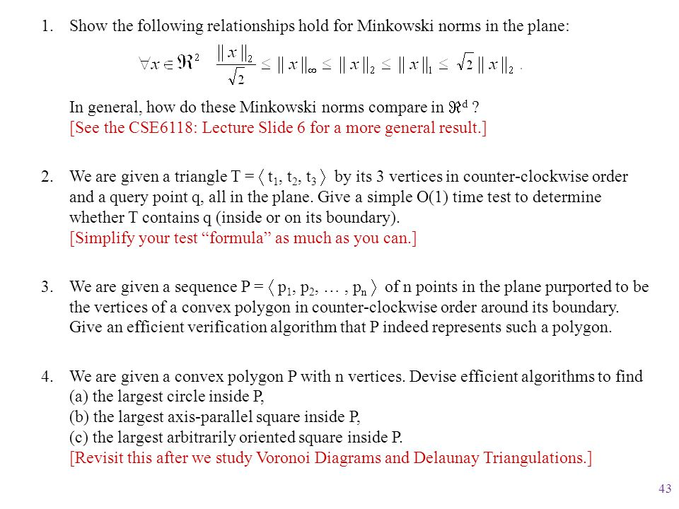 1.Show the following relationships hold for Minkowski norms in the plane: In general, how do these Minkowski norms compare in  d ? [See the CSE6118: