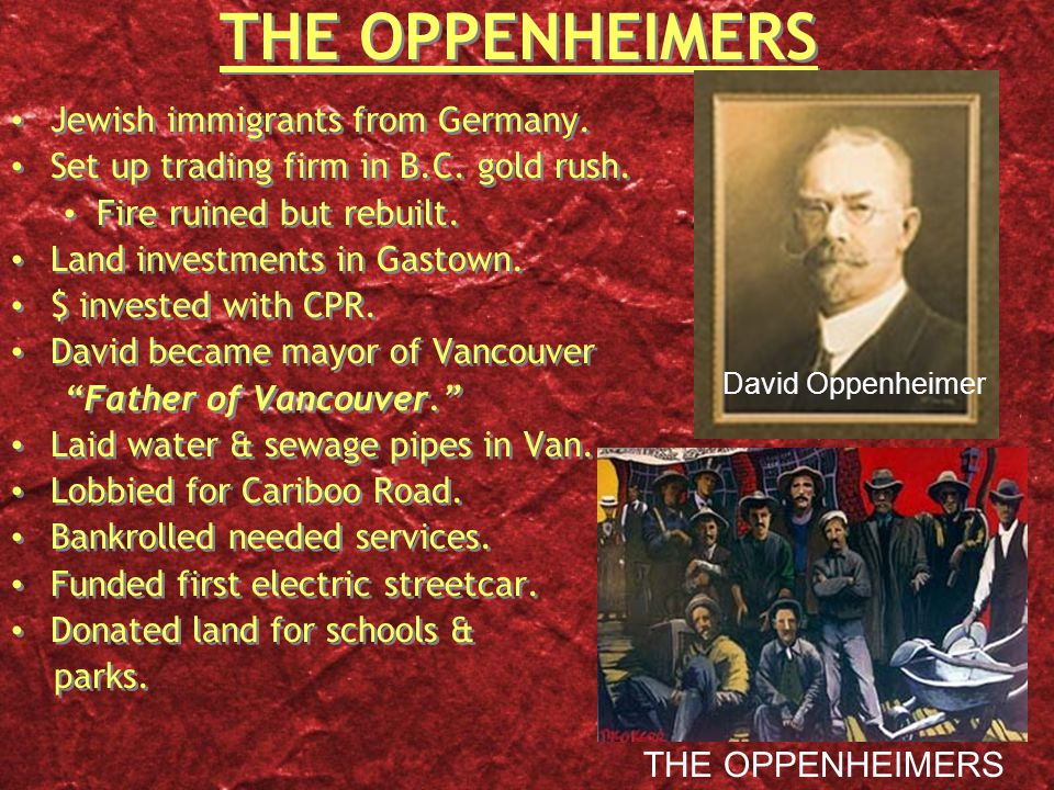 THE OPPENHEIMERS Jewish immigrants from Germany. Set up trading firm in B.C.