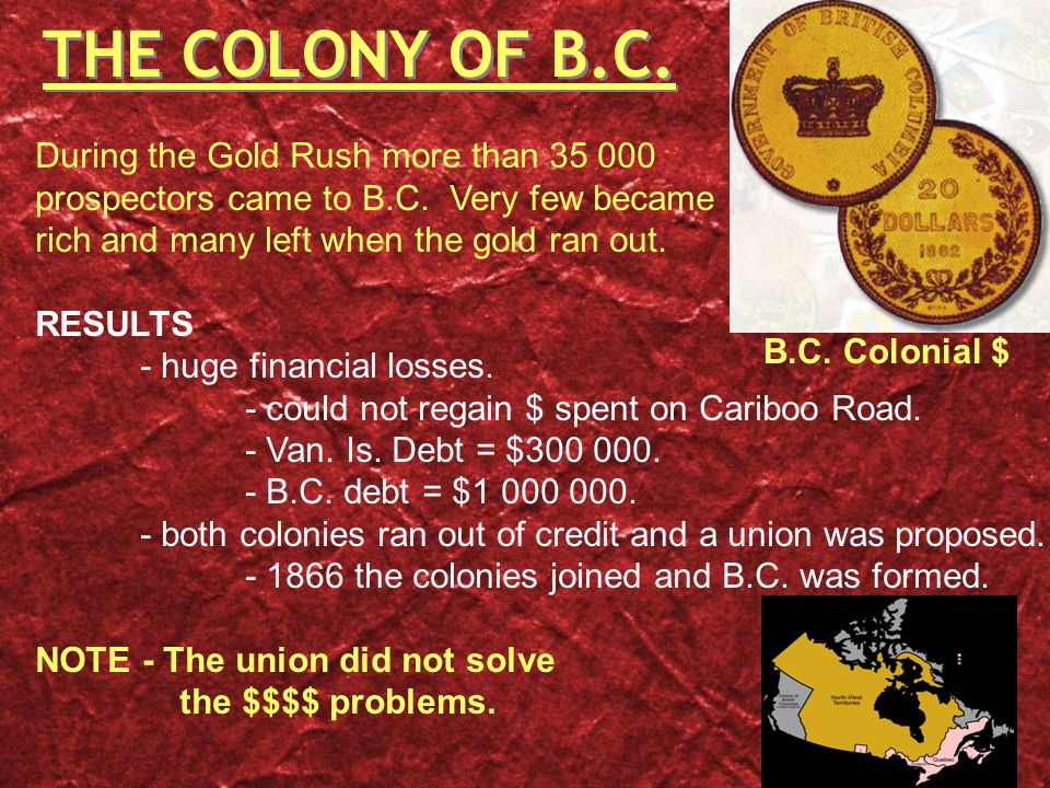 THE COLONY OF B.C. During the Gold Rush more than prospectors came to B.C.