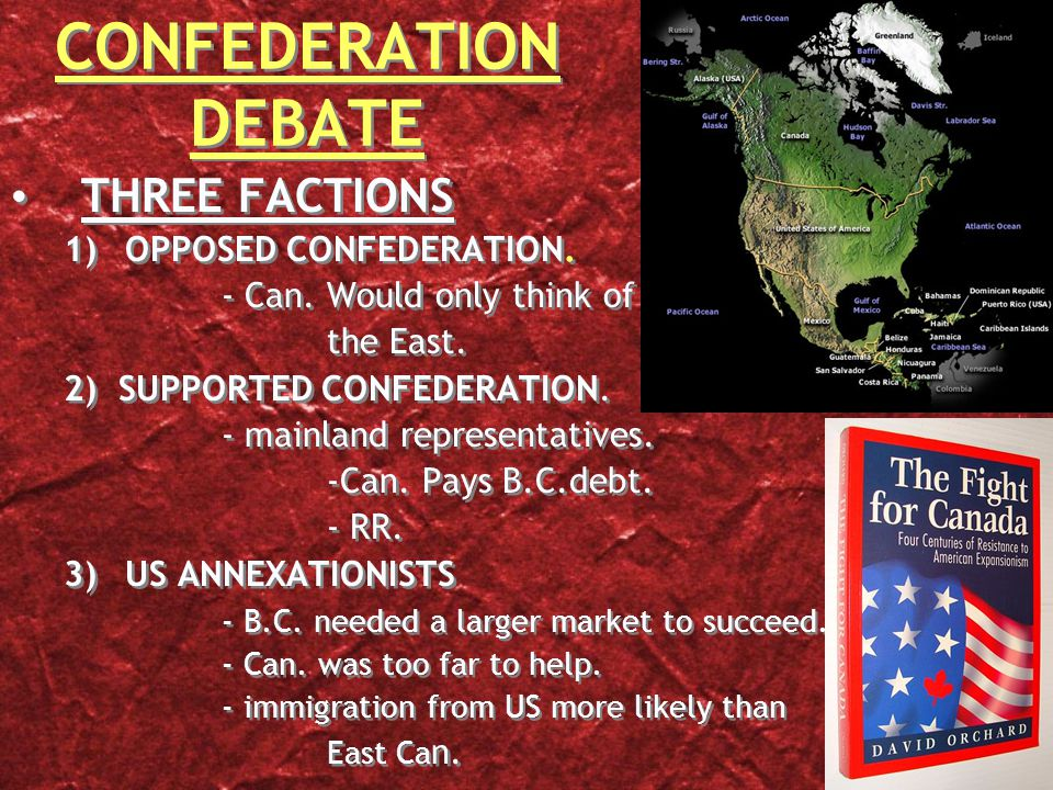 CONFEDERATION DEBATE THREE FACTIONS 1)OPPOSED CONFEDERATION.