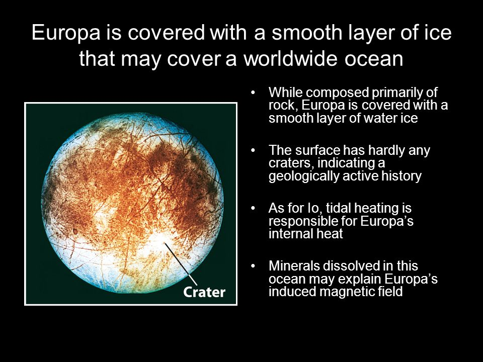 Europa is covered with a smooth layer of ice that may cover a worldwide ocean While composed primarily of rock, Europa is covered with a smooth layer