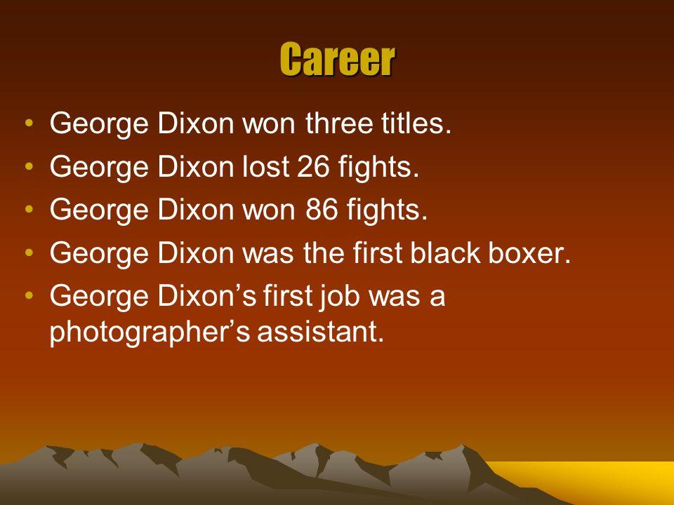 Career George Dixon won three titles. George Dixon lost 26 fights.
