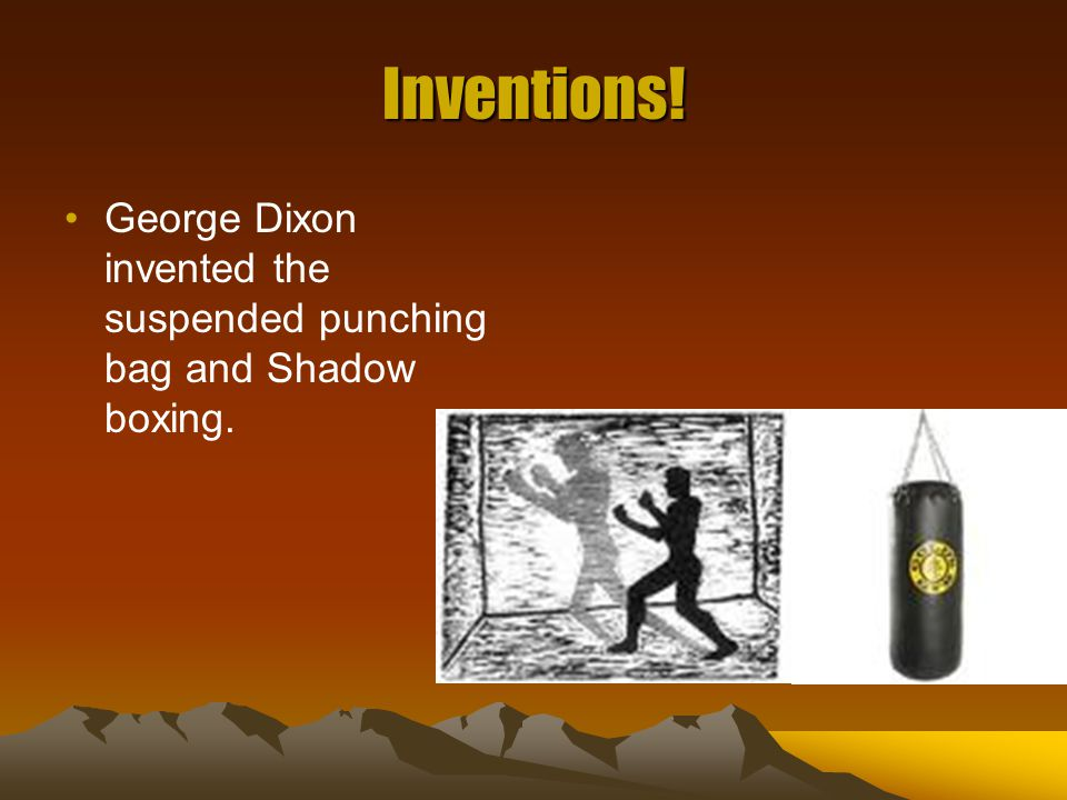 Inventions! George Dixon invented the suspended punching bag and Shadow boxing.