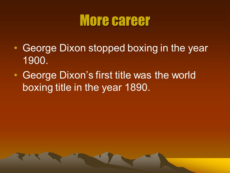 More career George Dixon stopped boxing in the year 1900.