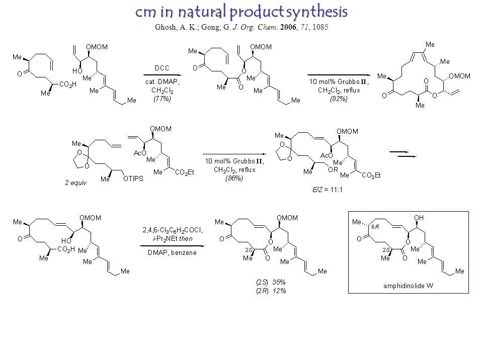 cm in natural product synthesis Ghosh, A. K.; Gong, G. J. Org. Chem. 2006, 71, 1085