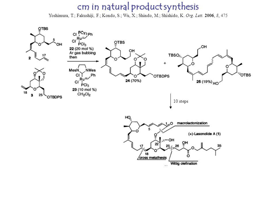 cm in natural product synthesis Yoshimura, T.; Fakushiji, F.; Kondo, S.; Wu, X.; Shindo, M.; Shishido, K.