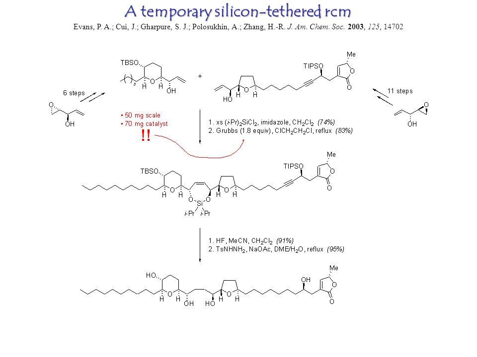 A temporary silicon-tethered rcm Evans, P. A.; Cui, J.; Gharpure, S.
