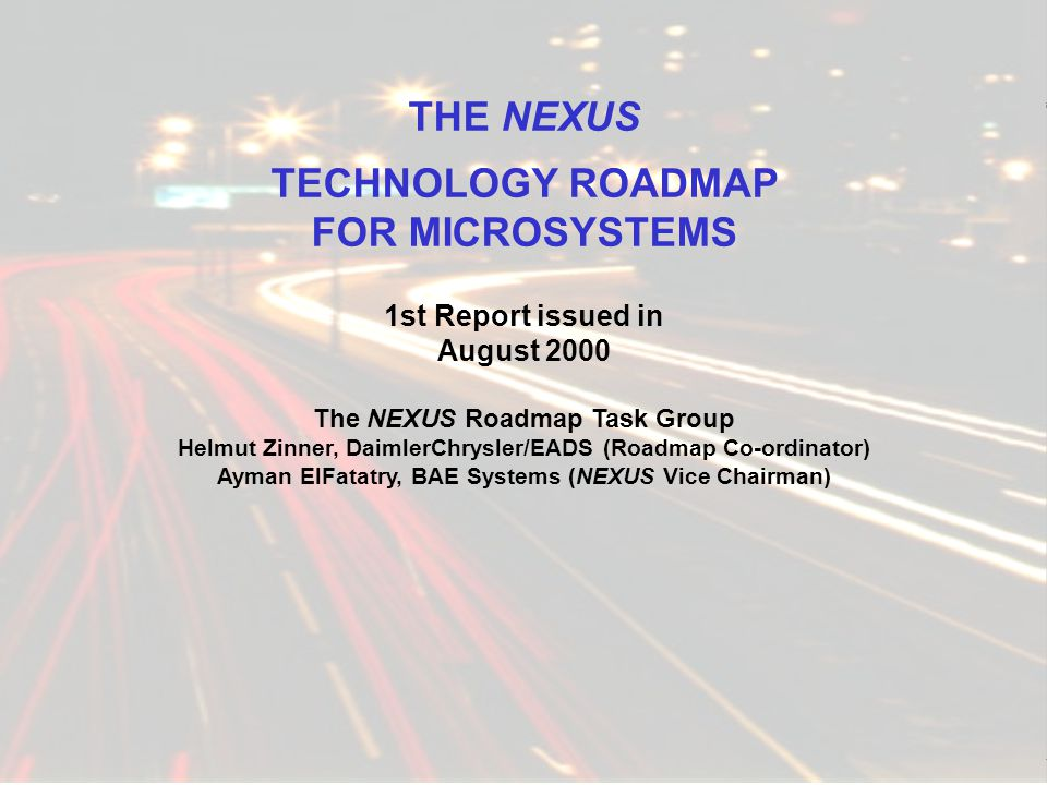 NEXUS ! Network of Excellence in Multifunctional Microsystems Funded by EC DG III THE NEXUS TECHNOLOGY ROADMAP FOR MICROSYSTEMS 1st Report issued in A