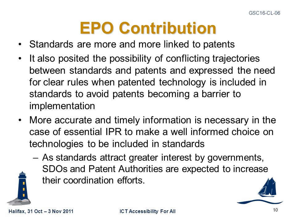 Halifax, 31 Oct – 3 Nov 2011ICT Accessibility For All GSC16-CL-06 EPO Contribution Standards are more and more linked to patents It also posited the p