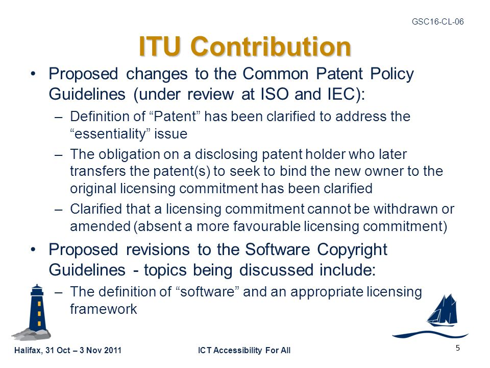 Halifax, 31 Oct – 3 Nov 2011ICT Accessibility For All GSC16-CL-06 ITU Contribution Proposed changes to the Common Patent Policy Guidelines (under revi