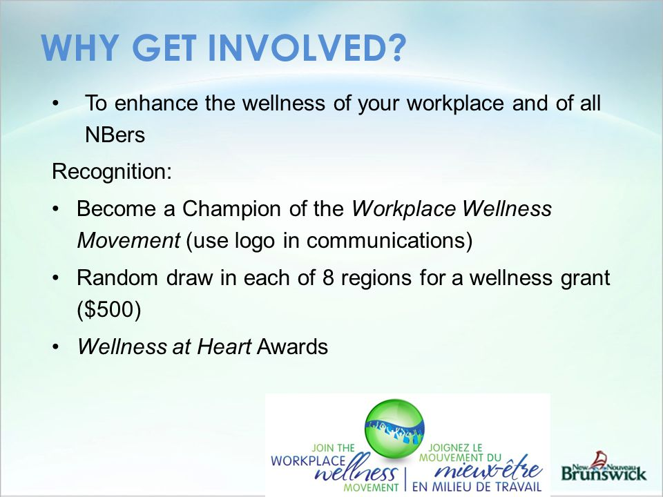 WHY GET INVOLVED? To enhance the wellness of your workplace and of all NBers Recognition: Become a Champion of the Workplace Wellness Movement (use lo