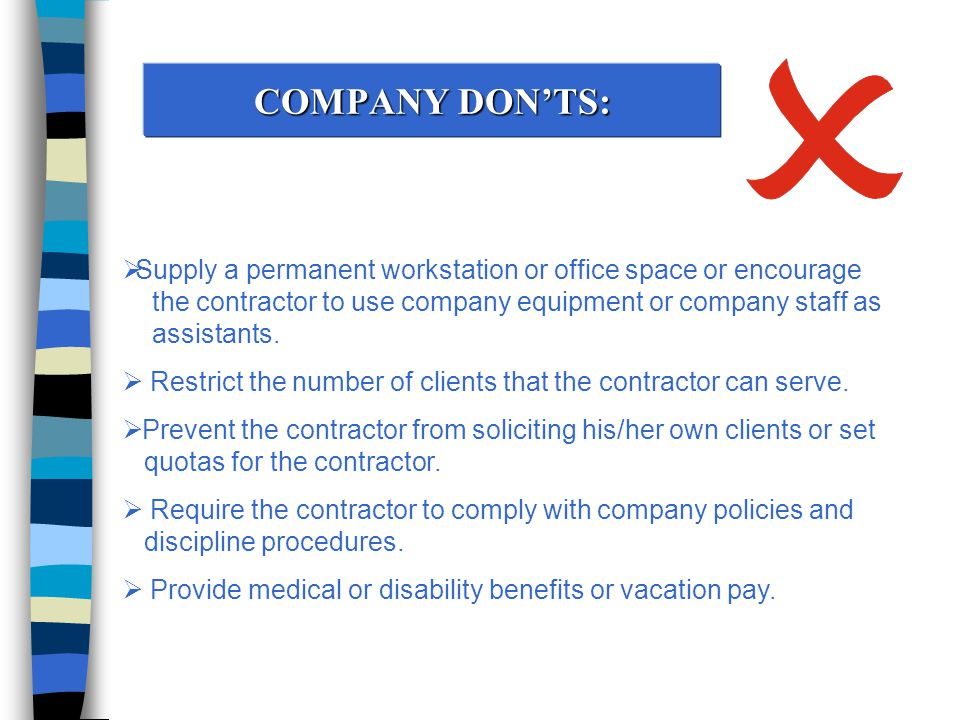 COMPANY DON'TS:  Supply a permanent workstation or office space or encourage the contractor to use company equipment or company staff as assistants.