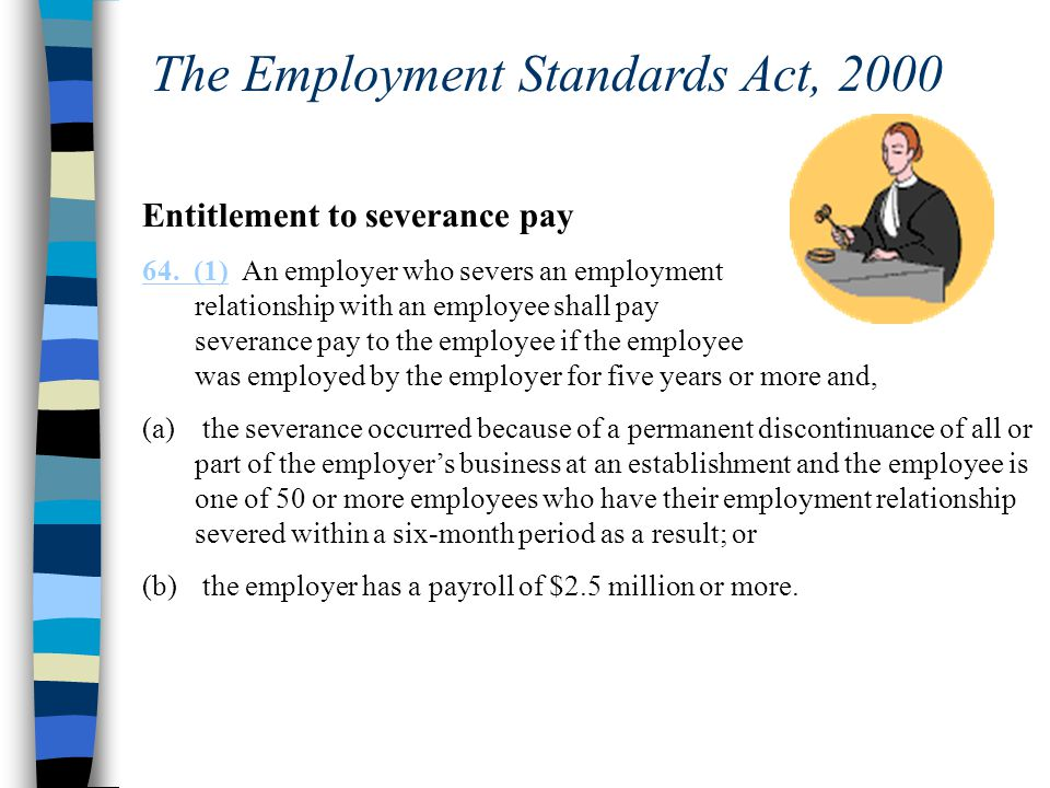 The Employment Standards Act, 2000 Entitlement to severance pay 64.