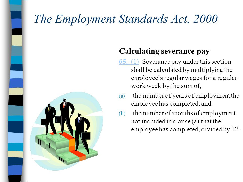 The Employment Standards Act, 2000 Calculating severance pay 65.