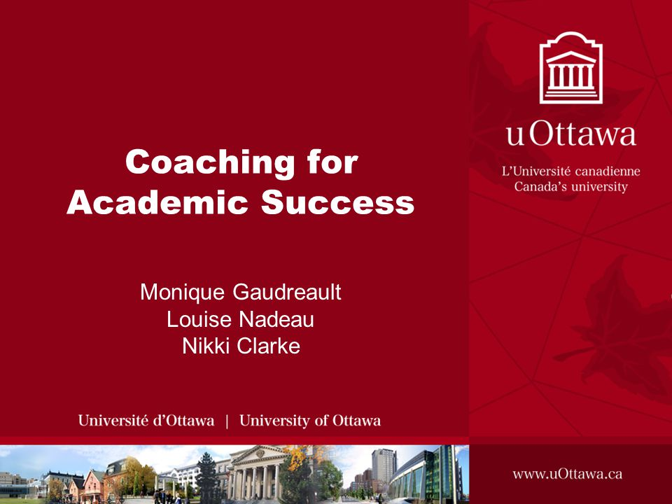 Coaching for Academic Success Monique Gaudreault Louise Nadeau Nikki Clarke