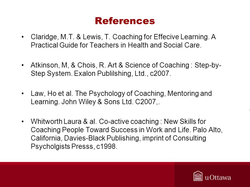References Claridge, M.T. & Lewis, T. Coaching for Effecive Learning.