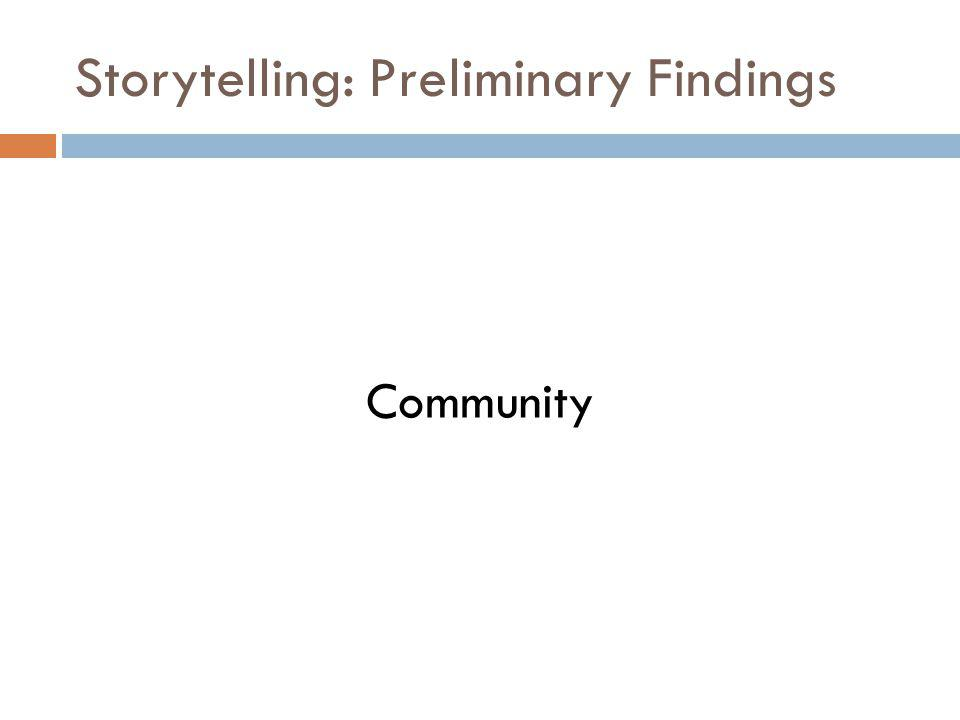 Storytelling: Preliminary Findings Community