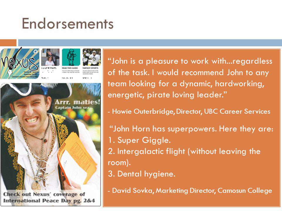 Endorsements John is a pleasure to work with...regardless of the task.