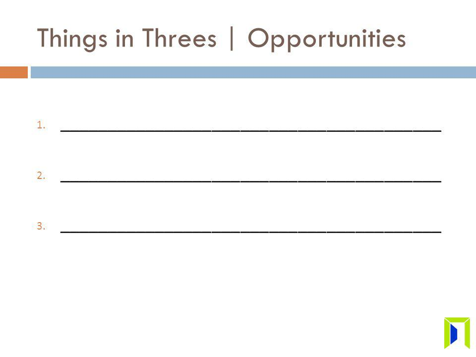 Things in Threes | Opportunities 1. ________________________________________ 2.