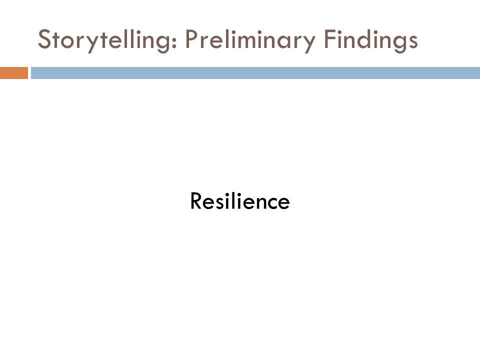 Storytelling: Preliminary Findings Resilience