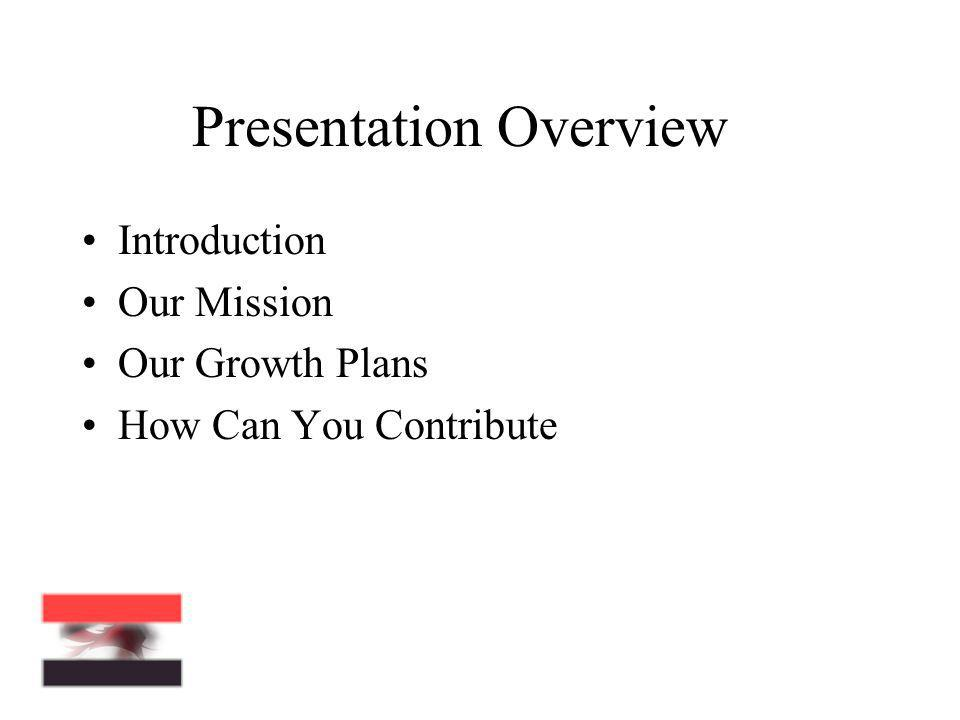 Presentation Overview Introduction Our Mission Our Growth Plans How Can You Contribute