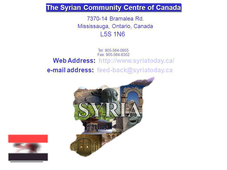 The Syrian Community Centre of Canada 7370-14 Bramalea Rd. Mississauga, Ontario, Canada L5S 1N6 Tel: 905-564-0955 Fax: 905-564-6302 Web Address: http: