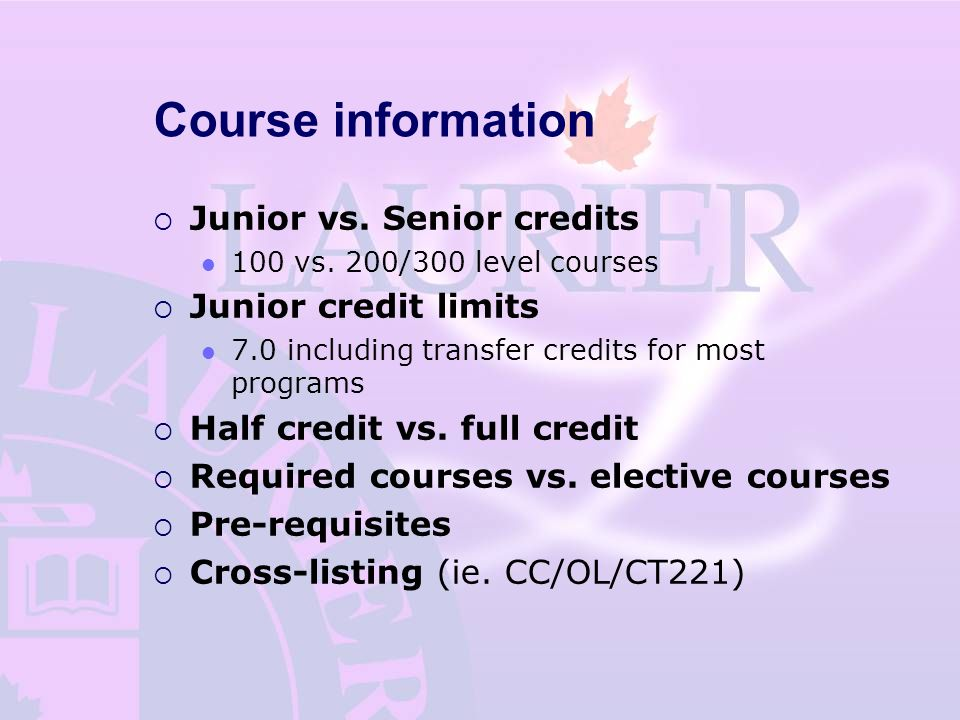 Course information  Junior vs. Senior credits 100 vs.