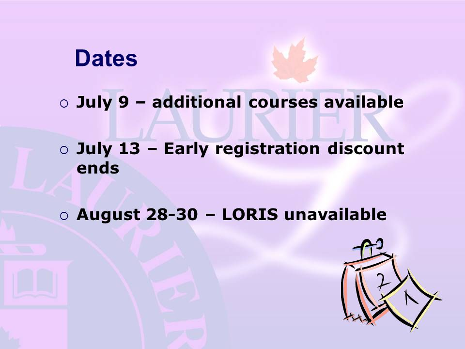 Dates  July 9 – additional courses available  July 13 – Early registration discount ends  August – LORIS unavailable