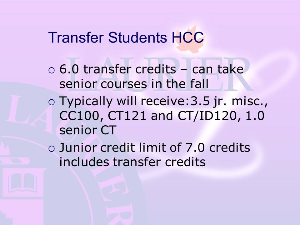 Transfer Students HCC  6.0 transfer credits – can take senior courses in the fall  Typically will receive:3.5 jr.