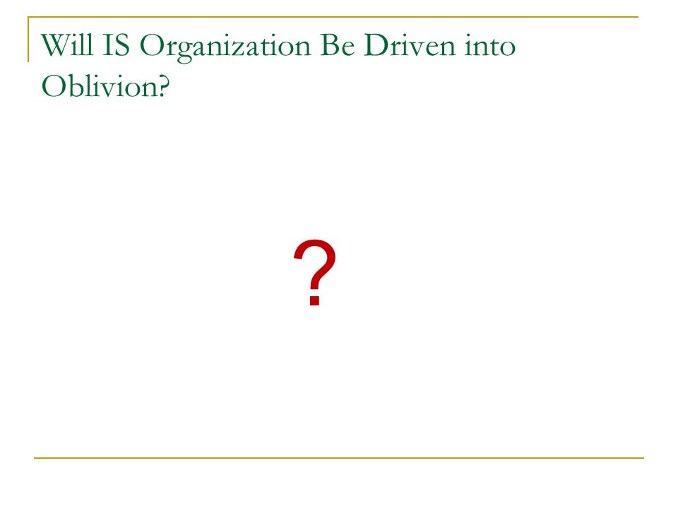 Will IS Organization Be Driven into Oblivion? ?