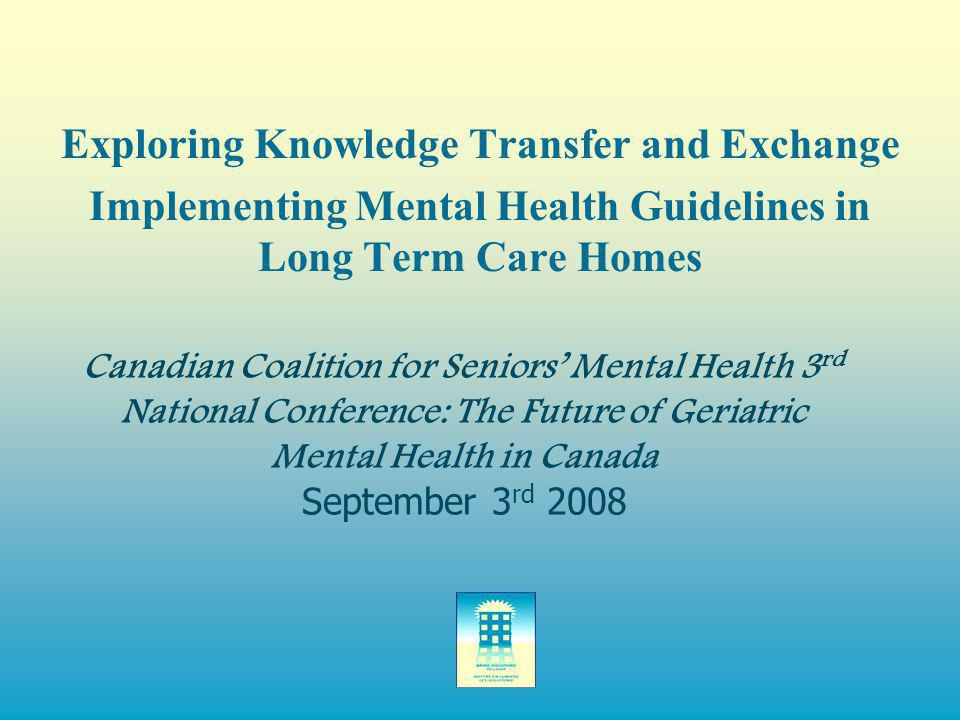 Canadian Coalition for Seniors' Mental Health 3 rd National Conference: The Future of Geriatric Mental Health in Canada September 3 rd 2008 Exploring