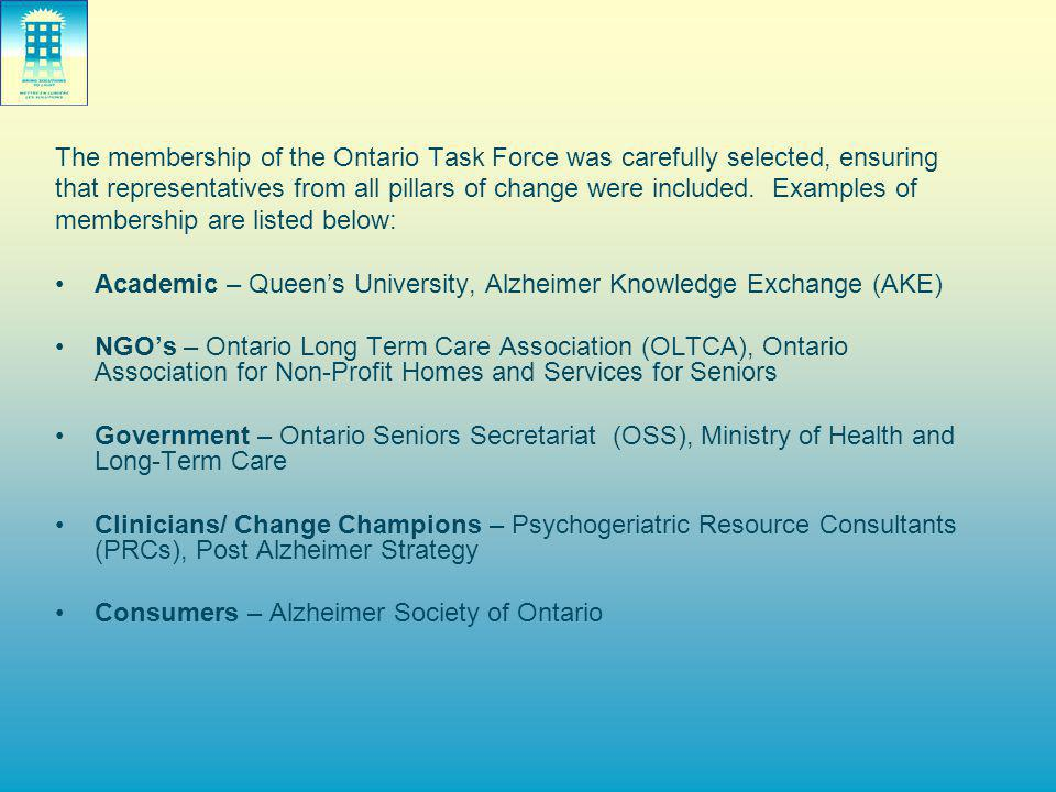 The membership of the Ontario Task Force was carefully selected, ensuring that representatives from all pillars of change were included. Examples of m