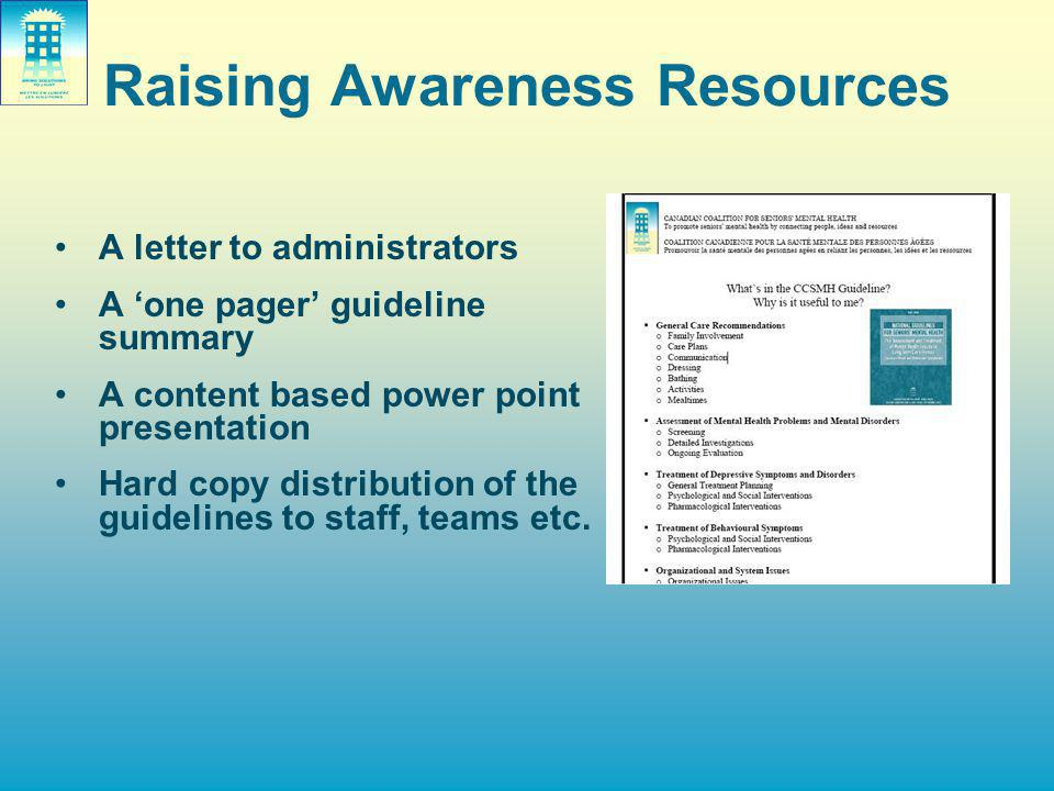 Raising Awareness Resources A letter to administrators A 'one pager' guideline summary A content based power point presentation Hard copy distribution of the guidelines to staff, teams etc.