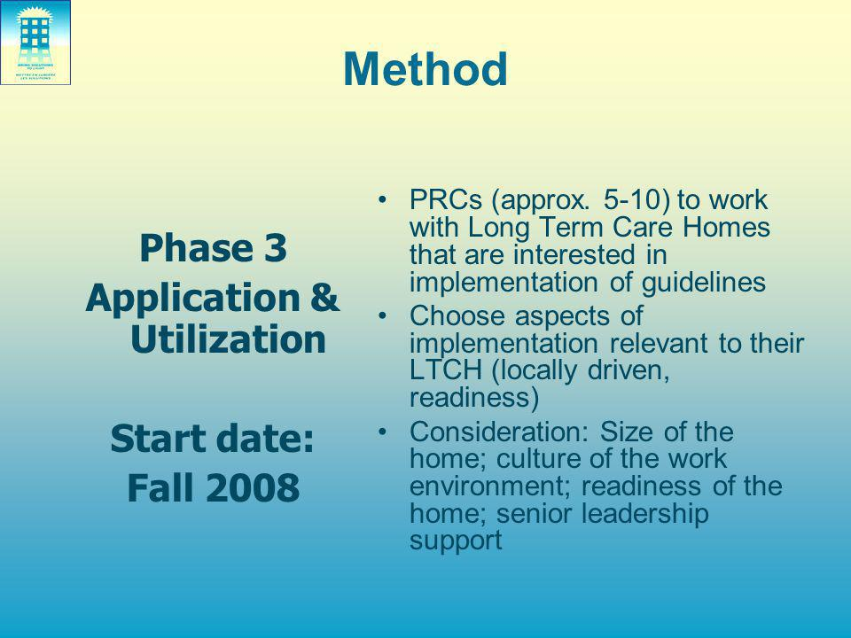 Method Phase 3 Application & Utilization Start date: Fall 2008 PRCs (approx.