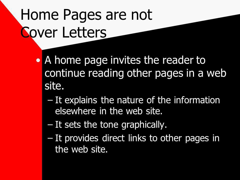 Home Pages are not Cover Letters A home page invites the reader to continue reading other pages in a web site.