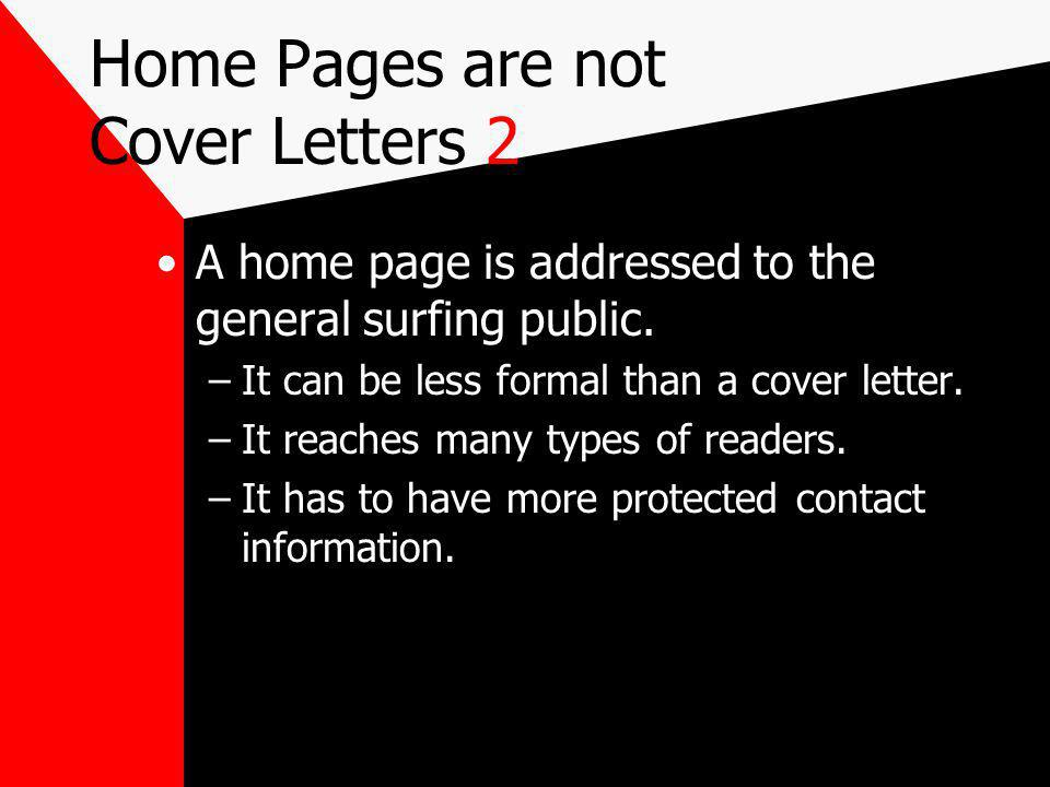 Home Pages are not Cover Letters 2 A home page is addressed to the general surfing public.