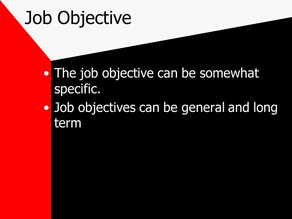 Job Objective The job objective can be somewhat specific.