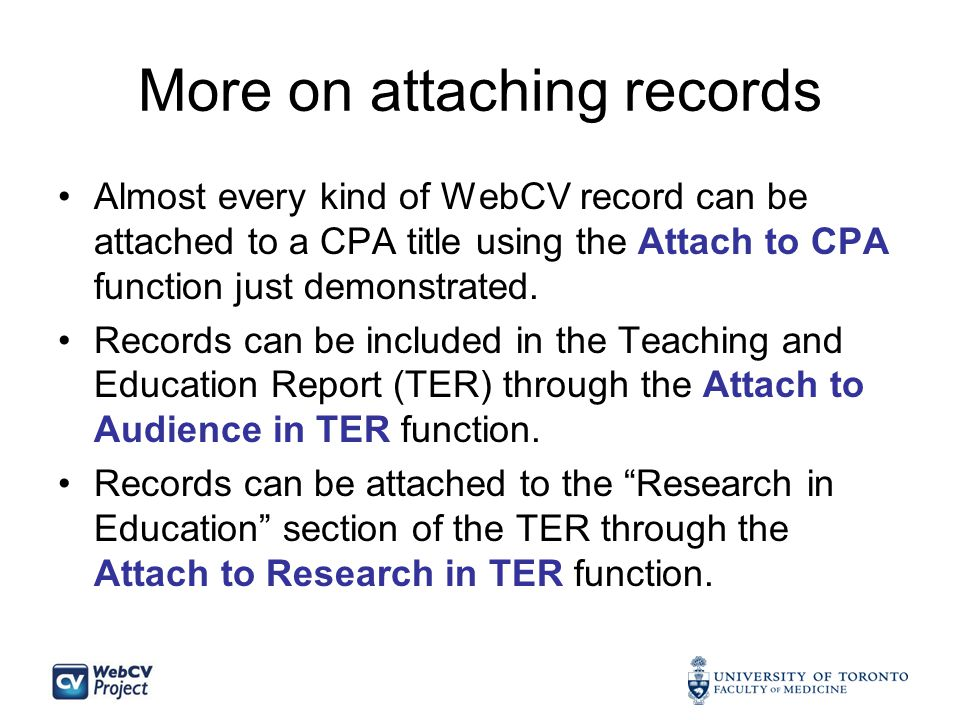 More on attaching records Almost every kind of WebCV record can be attached to a CPA title using the Attach to CPA function just demonstrated.