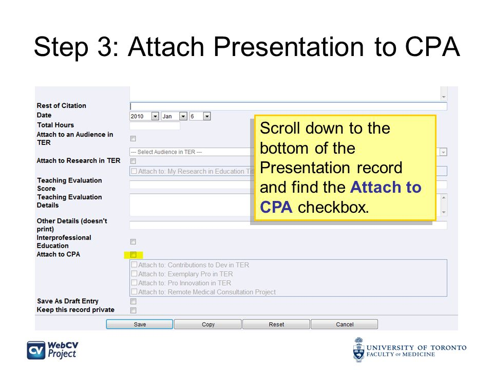 Step 3: Attach Presentation to CPA Scroll down to the bottom of the Presentation record and find the Attach to CPA checkbox.