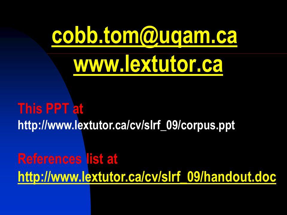 cobb.tom@uqam.ca cobb.tom@uqam.ca www.lextutor.cawww.lextutor.ca This PPT at http://www.lextutor.ca/cv/slrf_09/corpus.ppt References list at http://www.lextutor.ca/cv/slrf_09/handout.doc http://www.lextutor.ca/cv/slrf_09/handout.doc