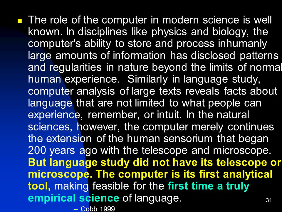 31 The role of the computer in modern science is well known.