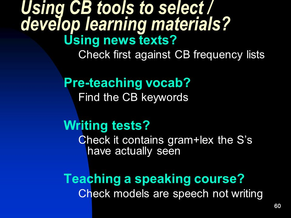 60 Using CB tools to select / develop learning materials.