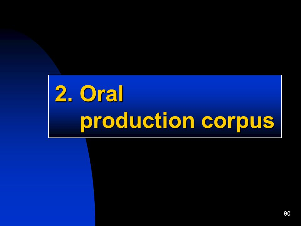 90 2. Oral production corpus