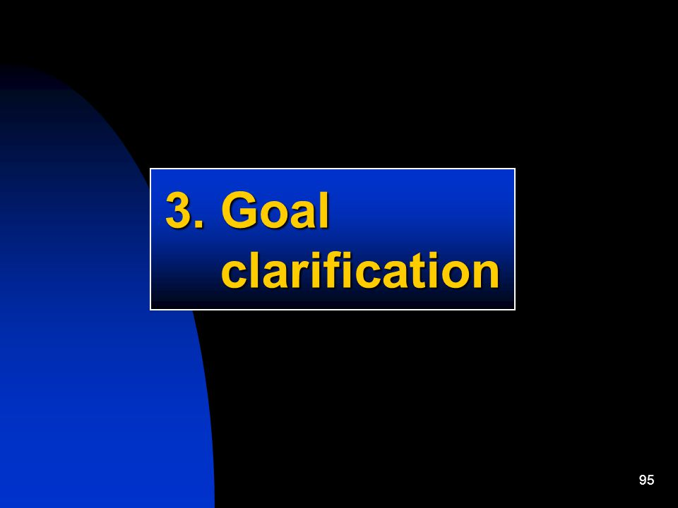 95 3. Goal clarification clarification